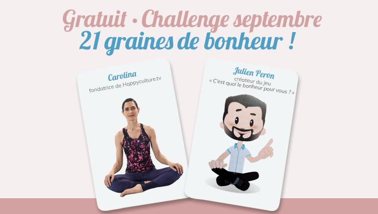Challenge 21 graines de Bonheur sur Happyculture.tv et avec les cartes de Julien Peron le jeu C'est quoi le bonheur pour vous ?